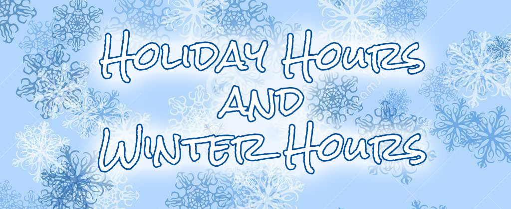 Holiday and Winter Hours